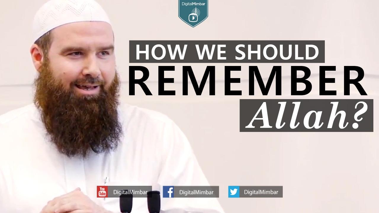How we should Remember Allah? - Abdur Raheem McCarthy