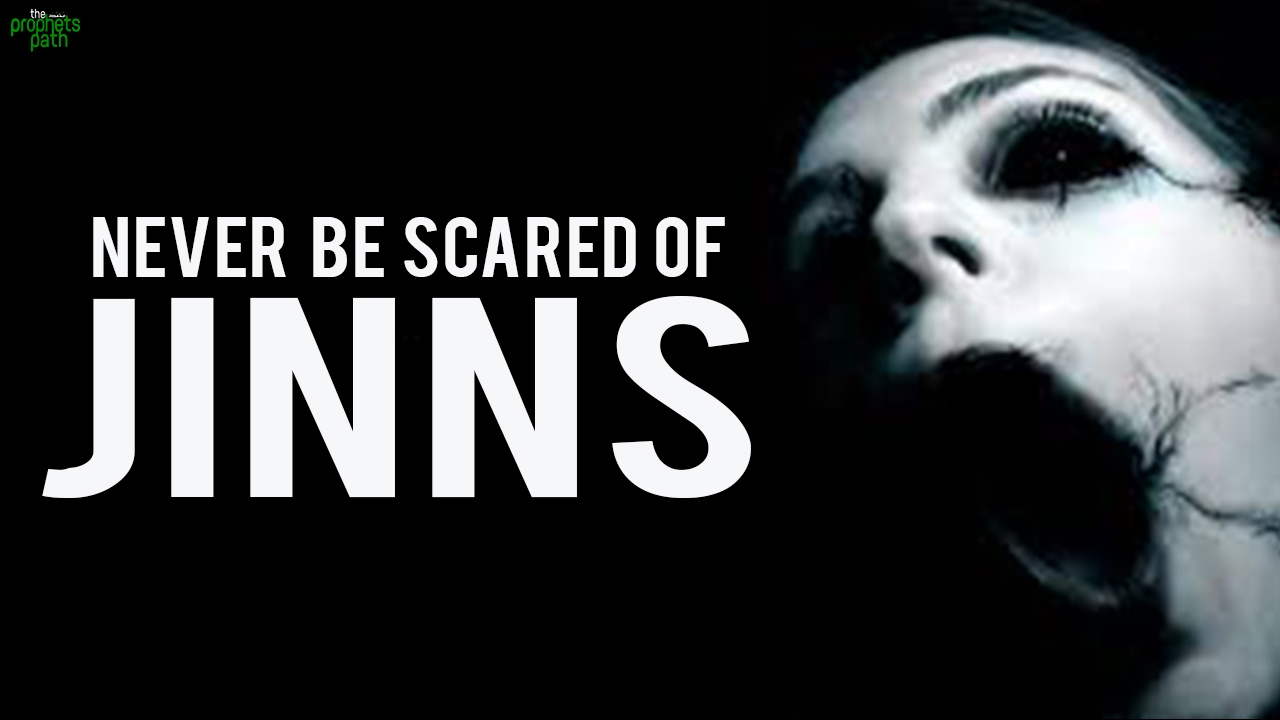Never Be Scared Of Jinns
