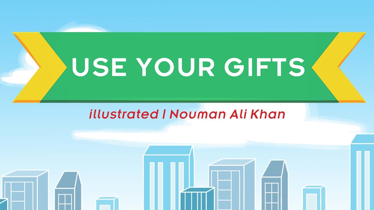 Use Your Gifts | illustrated | Nouman Ali Khan