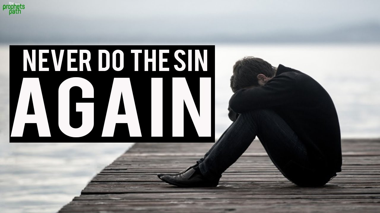 Never Do The Sin Again!