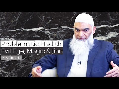Problematic Hadith: Evil Eye, Magic & Jinn | Dr. Shabir Ally