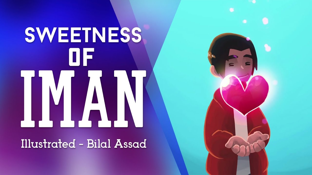 Sweetness of iman | illustrated Reminder | Bilal Assad