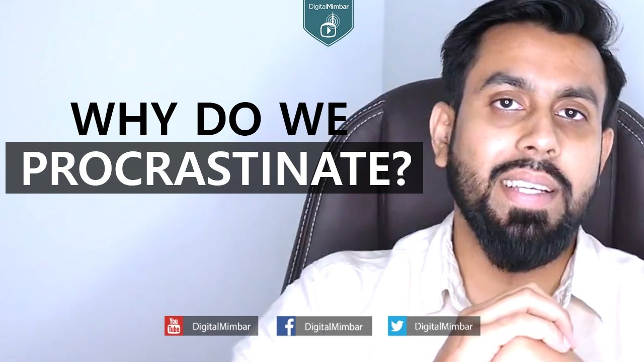WHY Do We Procrastinate? - Muiz Bukhary