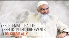Problematic Hadith Predicting Future Events: The Dajjal | Dr. Shabir Ally