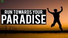 Run Towards Your Paradise