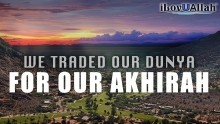 We Traded Our Dunya For Our Akhirah - Amazing Story