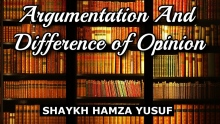 Argumentation And Difference of Opinion - Shaykh Hamza Yusuf