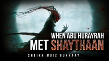 [Astonishing Story] When Abu Hurayrah Met The Devil (Shaythaan) - Muiz Bukhary