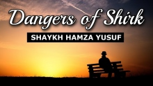 Dangers of Shirk - Shaykh Hamza Yusuf