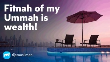 Fitnah of my Ummah is wealth