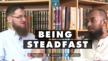 Being Steadfast - Ismail bullock & Ayaz Housee