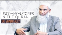 Exploring Uncommon Stories in the Quran | Dr. Shabir Ally