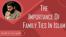 The Importance of Family Ties in Islam - Shaykh Dr Yasir Qadhi