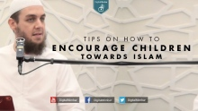 Tips on How to Encourage Children towards Islam -  Tim Humble