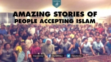 Amazing Stories of People Accepting Islam