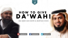 How to Give Da'wah! - Abu Bakr Ash-Shatri & Murtaza Khan