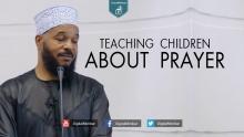 Teaching Children About Prayer - Dr. Bilal Philips