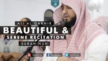 Beautiful & Serene Recitation | Surah Nuh - Ali Al Qarnir