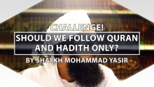 Challenge! Should We Follow Qur'ān and Hadīth Only?