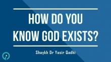 How Do You Know God Exists? Shaykh Yasir Qadhi