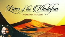 Lives of The Khulafaa (42): Abu Ubaidah Amer-Ibn-Al-Jarrah(Ashara Mubashara) - Shaykh Dr Yasir Qadhi
