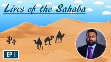 Lives of the Sahaba - EP 1 - Abu Bakr As Siddiq (Pt 1) - Shaykh Dr Yasir Qadhi