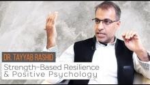 Strength-Based Resilience & Positive Psychology | Dr. Tayyab Rashid