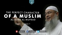 The Perfect Character (Al-Adab Al-Mufrad) | Day 1 - Session 1 - Sheikh Assim Al-Hakeem