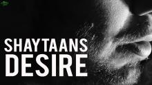What Does Shaytaan Desire?