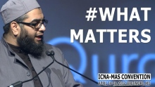 #WhatMatters by Sh. Abdul Nasir Jangda (ICNA-MAS Convention)