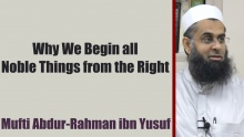 Hadith Series: Why We Begin all Noble Things from the Right | Mufti Abdur-Rahman ibn Yusuf