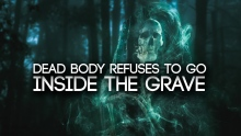 Her Body Refuses To Go Inside The Grave (TRUE STORY)