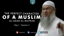 The Perfect Character (Al-Adab Al-Mufrad) | Day 1 - Session 3 - Sheikh Assim Al-Hakeem