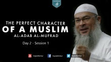 The Perfect Character (Al-Adab Al-Mufrad) | Day 2 - Session 1 - Sheikh Assim Al-Hakeem