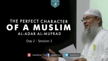The Perfect Character (Al-Adab Al-Mufrad) | Day 2 - Session 3 - Sheikh Assim Al-Hakeem