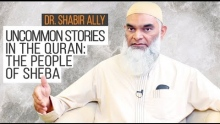 Uncommon Stories in The Quran: The People of Sheba | Dr. Shabir Ally