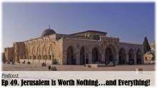 Ep 49. Jerusalem is Worth Nothing...and Everything!