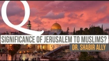 Q&A: What Significance Does Jerusalem Have for Muslims? | Dr. Shabir Ally