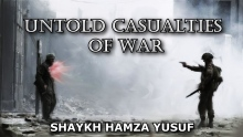Untold Casualties of War - Shaykh Hamza Yusuf