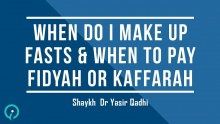 When Do I Make Up Fasts & When To Pay Fidyah Or Kaffarah - Shaykh Dr. Yasir Qadhi