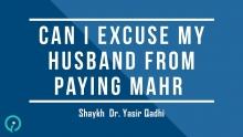 Can I Excuse My Husband From Paying Mahr - Shaykh Dr. Yasir Qadhi