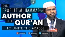 Did Prophet Muhammad (ﷺ) Author the Qur'an to Unite the Arabs? - Dr Zakir Naik