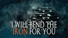 I Will Bend The Iron For You