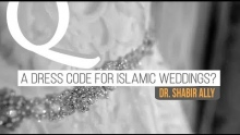 Q&A: Is there a Specific Dress Code for Islamic Weddings?   Dr. Shabir Ally
