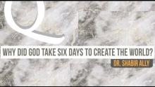 Q&A: Why Did God Take 6 Days to Create The World?   Dr. Shabir Ally