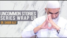 Uncommon Stories in the Quran: Series Wrap up   Dr. Shabir Ally