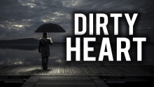 WHAT CAUSES THE HEART TO BE DIRTY?