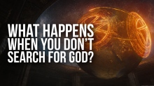 What Happens When You Dont Search for God (Allah)