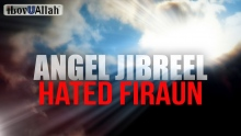 Angel Jibreel Hated Firaun For This