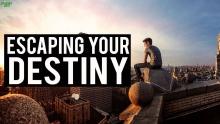 ESCAPING YOUR DESTINY
